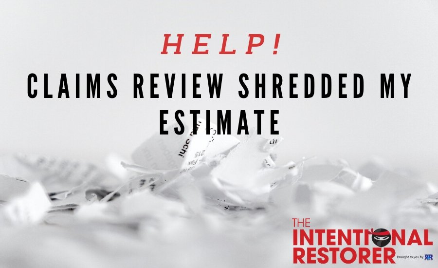 HELP! Claims Review Shredded My Estimate | The Intentional Restorer Vol. 2 (with video!)
