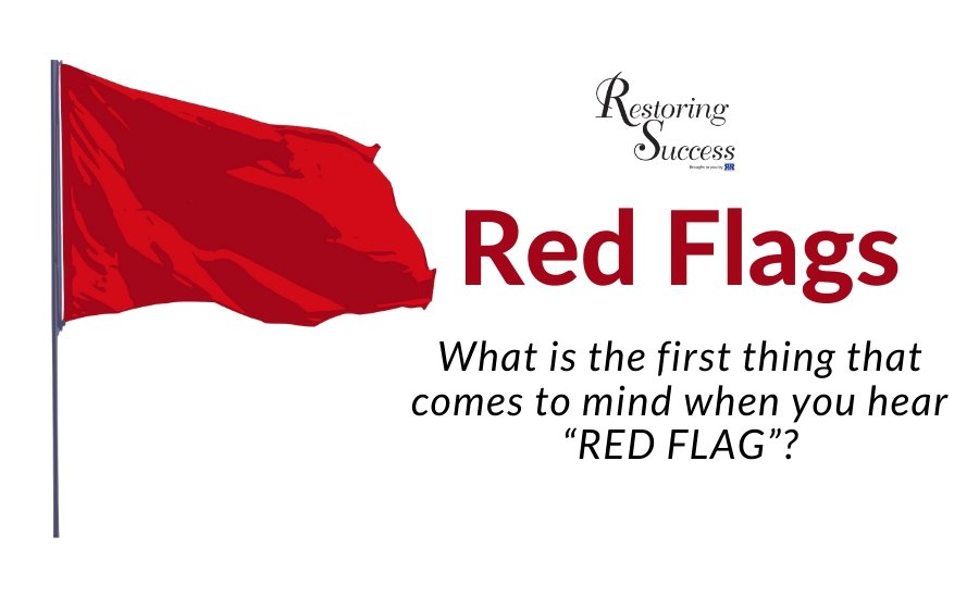 Restoring Success: Red Flags